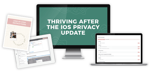 Mockup of Elevate Her Marketing's mini course Thriving After the iOS Privacy Update